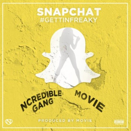 "NEW MUSIC: Ncredible Gang ft. Movie – ""Snapchat (Gettin' Freaky)"""
